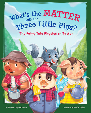 Buy STEM-Twisted Fairy Tales: What's the Matter with the Three Little Pigs?: The Fairy-Tale Physics of Matter from Daintree Books