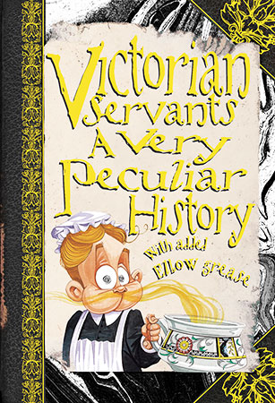 Buy Cherished Library - A Very Peculiar History: Victorian Servants from Daintree Books