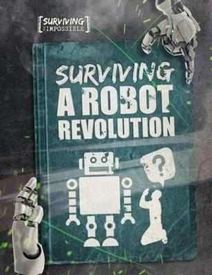 Buy Surviving The Impossible: Surviving A Robot Revolution from Daintree Books