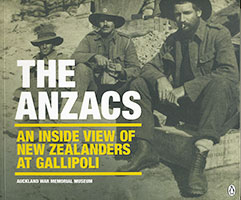 Anzacs: An inside view of New Zealanders at Gallipoli The
