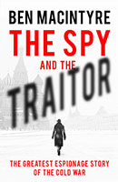 Spy and the Traitor: The Greatest Espionage Story of the Cold War The
