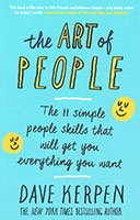 Art of People: The 11 Simple People Skills That Will Get You Everything You Want The