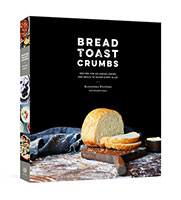 Buy Bread Toast Crumbs: Recipes for No-Knead Loaves & Meals to Savor Every Slice from Book Warehouse