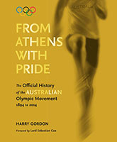 From Athens with Pride: The Official History of the Australian Olympic Movement 1894 to 2014by Harry Gordon