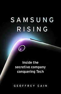 Samsung Rising: Inside the secretive company conquering Techd Apple to Become the Worldwide Leader in Technology