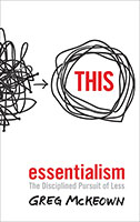 Essentialism The Disciplined Pursuit of Less