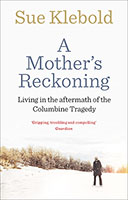 A Mother's Reckoning: Living in the aftermath of the Columbine tragedy