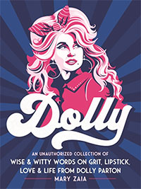 Dolly : An Unauthorized Collection of Wise & Witty Words on Grit, Lipstick, Love & Life from Dolly Parton