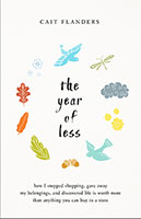 Year Of Less: How I Stopped Shopping, Gave Away My Belongings , And Discovered Life Is Worth More Than Anything You Can Buy In A Store The