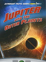 Astronaut Travel Guides: Jupiter and the Outer Planets