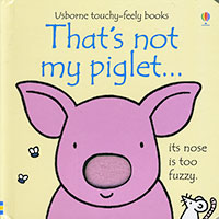 Usborne touchy-feely books: That's not my piglet...