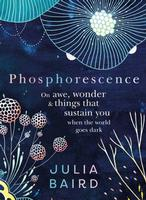 Buy Phosphorescence: On awe, wonder and things that sustain you when the world goes dark from BooksDirect