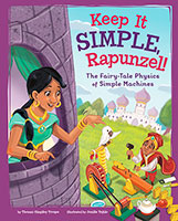 STEM-Twisted Fairy Tales: Keep It Simple, Rapunzel!: The Fairy-Tale Physics of Simple Machines