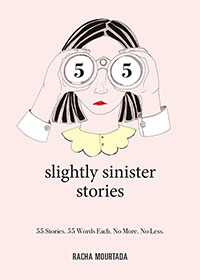 55 Slightly Sinister Stories: 55 Stories. 55 Words Each. No More. No Less