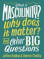 Buy What is Masculinity? Why Does it Matter? And Other Big Questions from BooksDirect