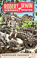 Robert Irwin Dinosaur Hunter: #3 Armoured Defence