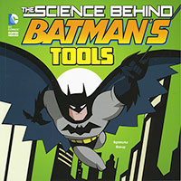 Science Behind Batman: Tools