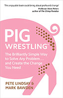 Pig Wrestling: The Brilliantly Simple Way to Solve Any Problem . . . and Create the Change You Need