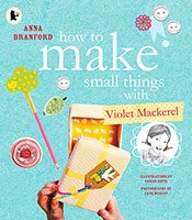 How to Make Small Things with Violet Mackerel