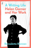 Writing Life: Helen Garner and Her Work A