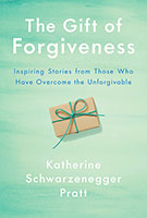The Gift of Forgiveness: Inspiring Stories from Those Who Have Overcomethe Unforgivable